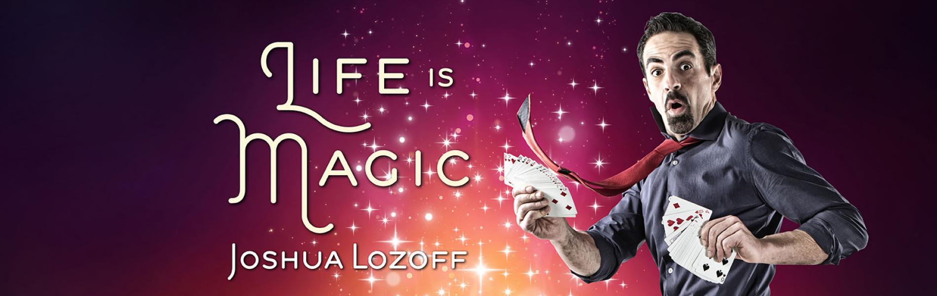 Joshua Lozoff - Life is Magic!